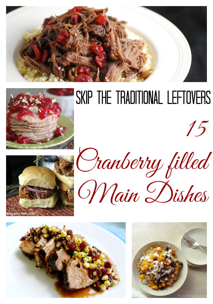 Skip the Traditional Leftovers : 15 Cranberry filled Main Dishes