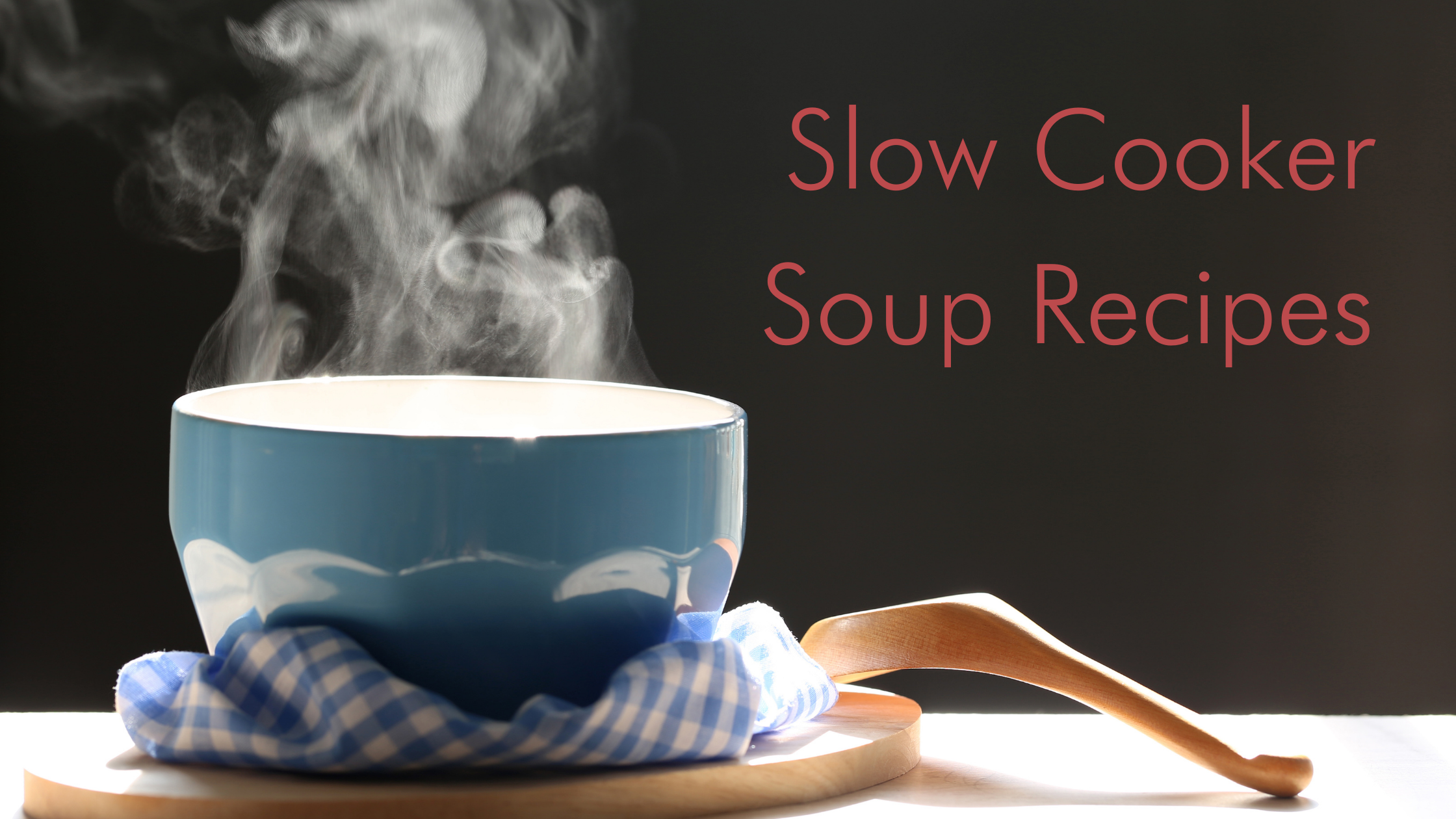 Crockpot Soup Recipes : stock photo of blue soup bowl with steam rising with a spoon sitting next to it. Labeled with post title